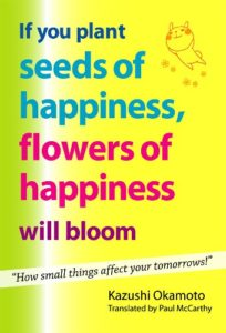 If You Plant Seeds of Happiness, Flowers of Happiness Will Bloom (English Edition)